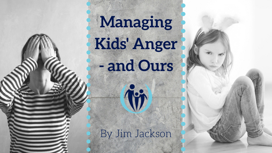 Managing Kids Anger and Ours