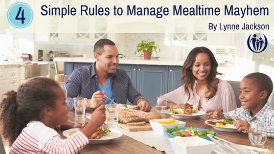 4 Rules to Manage Mealtime Mayhem