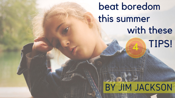 Beat Boredom with these 4 Tips
