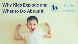 Why Kids Explode and What to Do about It