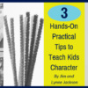 3 Hands On Practical Tips to Teach Kids Character 1