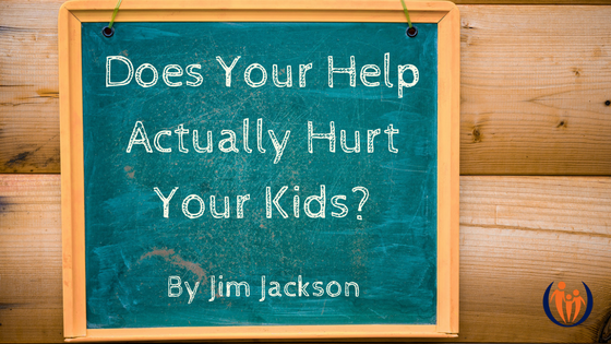 Does your help actually hurt your kids