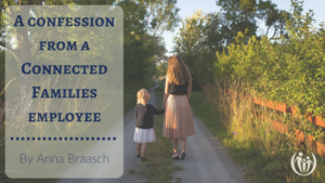 A confession from a Connected Families employee…
