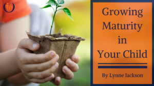 Growing Maturity in Your Child