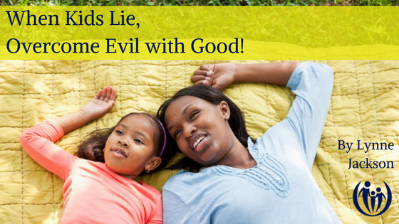 When Kids Lie Overcome Evil with Good