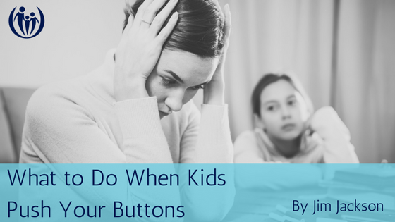 What to Do When Kids Push Your Buttons