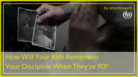 How Will Your Kids Remember Your Discipline When Theyre 90