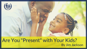 Are You Present with Your Kids