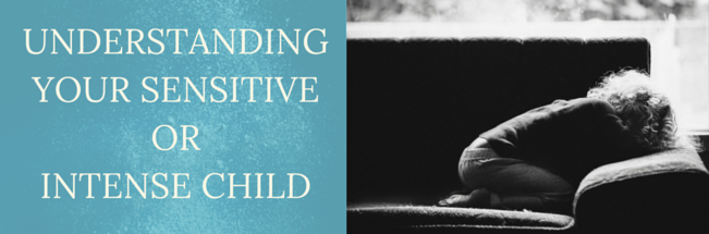 Understanding Your Sensitive or Intense Child