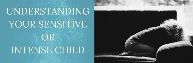 Understanding Your Sensitive or Intense Child