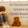 An unconventional solution to a childs resistance