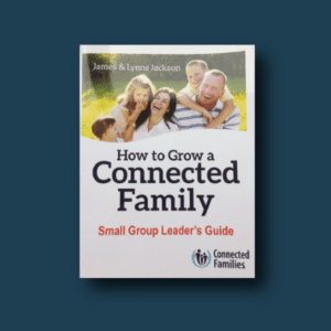 How to Grow a Connected Family - Small Group Leader's Guide
