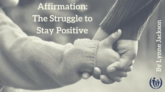 Affirmation The Struggle to Stay Positive
