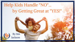 Help Kids Handle NO by Getting Great at YES