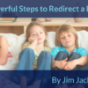 3 Powerful Steps to Redirect a Bored Kid