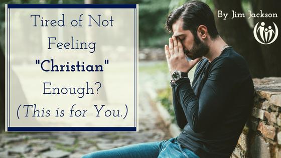 Tired of Not Feeling Christian Enough