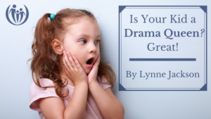 Is Your Kid a Drama Queen Great