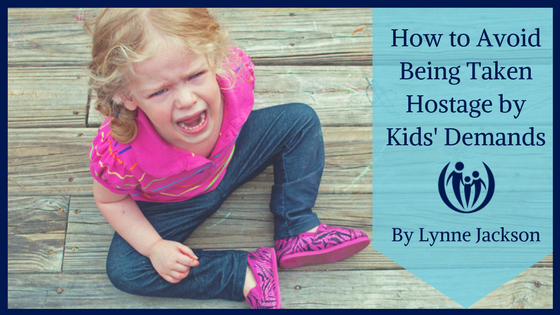 How to Avoid Being Taken Hostage by Kids Demands
