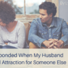 Husband Confessed Attraction