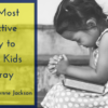 The Most Effective Way to Teach Kids to Pray