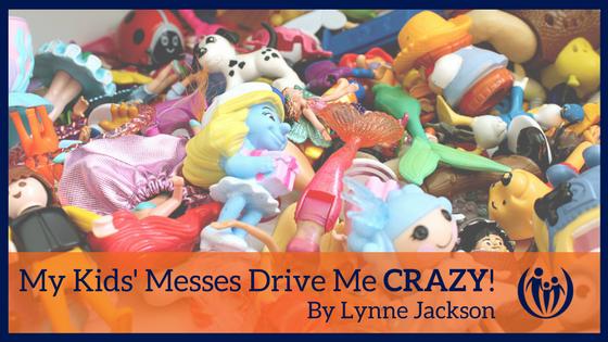 My Kids Messes Drive Me CRAZY