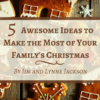 5 Awesome Ideas to Make the Most of Your Familys Christmas