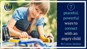 Peaceful Powerful Ways to Connect with an Angry Child