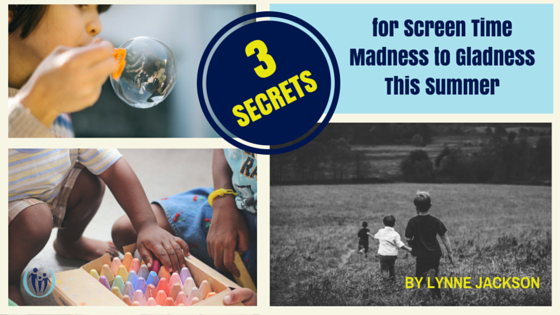 3 Secrets to Screen Time Madness to Gladness