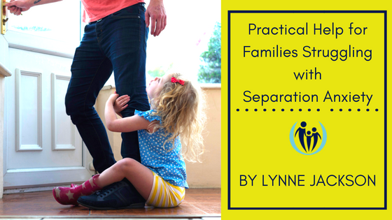 Practical Help for Families Struggling with Separation Anxiety