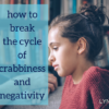 how to break the cycle of crabbiness and negativity