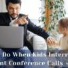 Kids interrupt conference calls 1 1