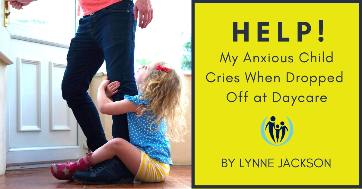 My Anxious Child Cries When Dropped Off