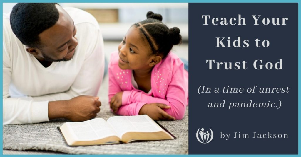 Teach your kids to trust God in a time of unrest and pandemic.