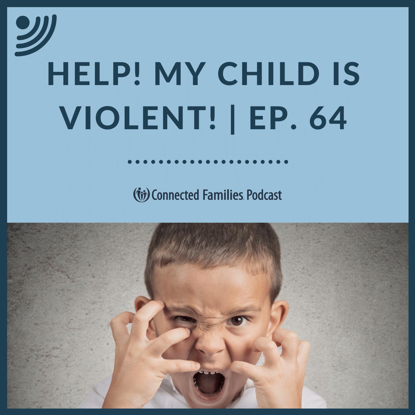 Help! My Child is Violent! | Ep. 64